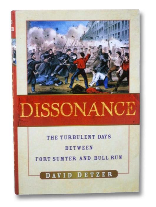 Dissonance: The Turbulent Days Between Fort Sumter and Bull Run, Detzer, David