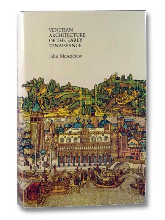 Venetian Architecture of the Early Renaissance, McAndrew, John