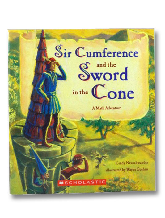 Sir Cumference and the Sword in the Cone: A Math Adventure, Neuschwander, Cindy; Geehan, Wayne