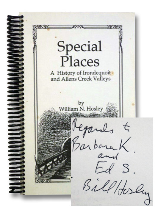 Special Places: A History of Irondequoit and Allens Creek Valleys, Hosley, William N.
