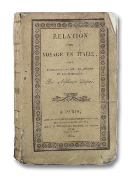 Relation d'un Voyage en Italie, suivie d'Observations sur les Anciens et les Modernes, Dupre, Alphonse