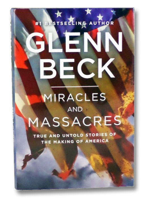 Miracles and Massacres: True and Untold Stories of the Making of America, Beck, Glenn
