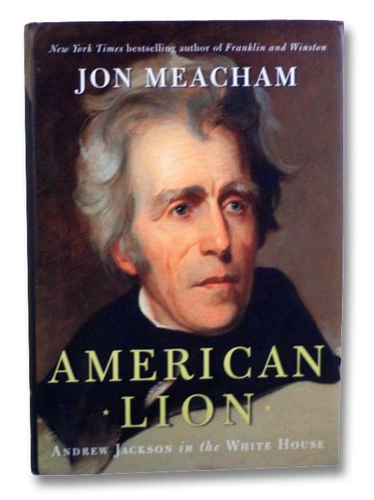 American Lion: Andrew Jackson in the White House, Meacham, Jon