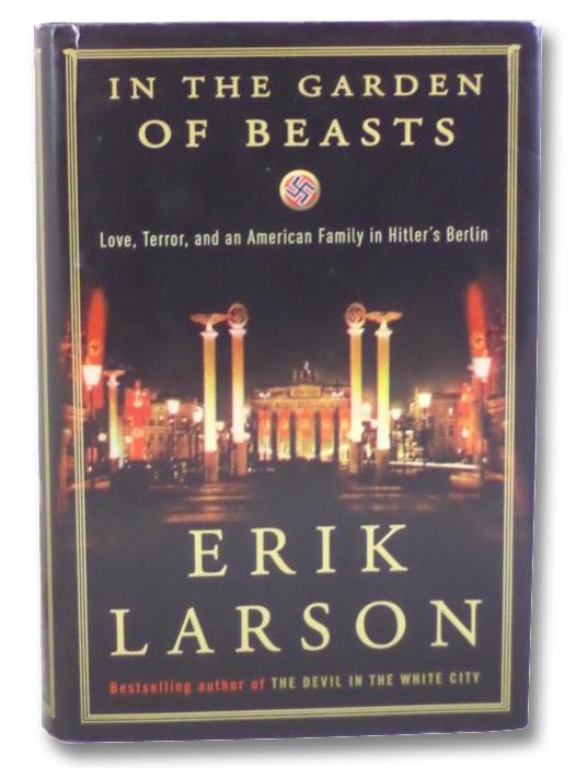 In the Garden of Beasts: Love, Terror, and an American Family in Hitler's Berlin, Larson, Erik