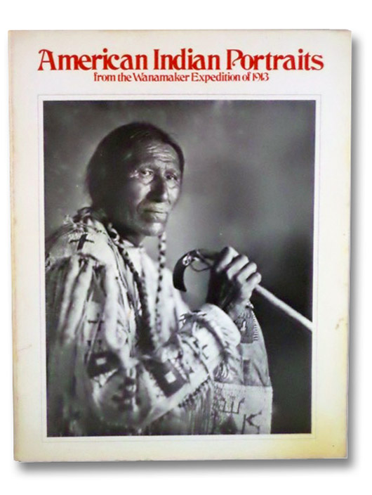 American Indian Portraits from the Wanamaker Expedition of 1913, Reynolds, Charles R., Jr.