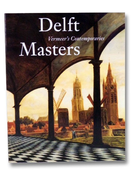 Delft Masters, Vermeer's Contemporaries: Illusionism Through the Conquest of Light and Space, Kersten, Michiel; Lokin, Danielle