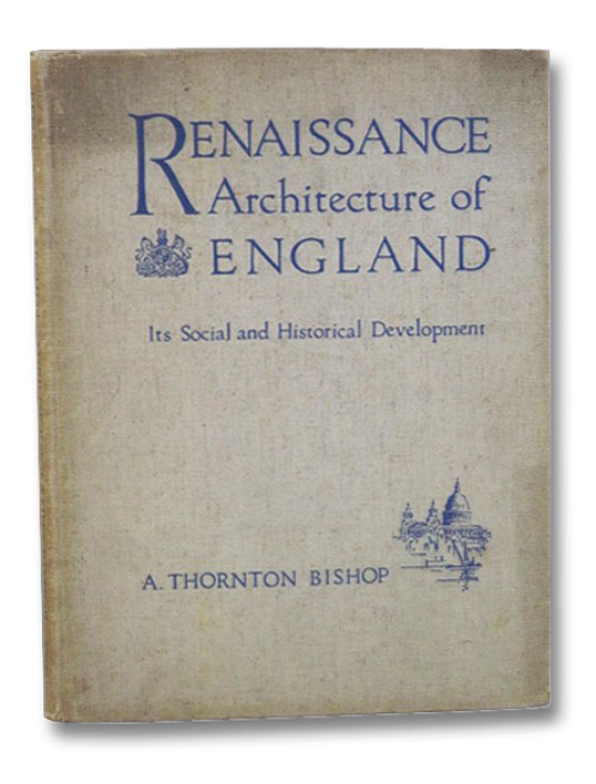 Renaissance Architecture of England: Its Social and Historical Development, Bishop, A. Thornton