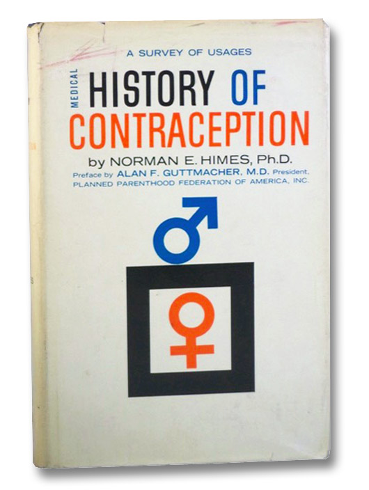Medical History of Contraception, Himes, Norman E.; Dickinson, Robert Latou; Guttmacher, Alan F.