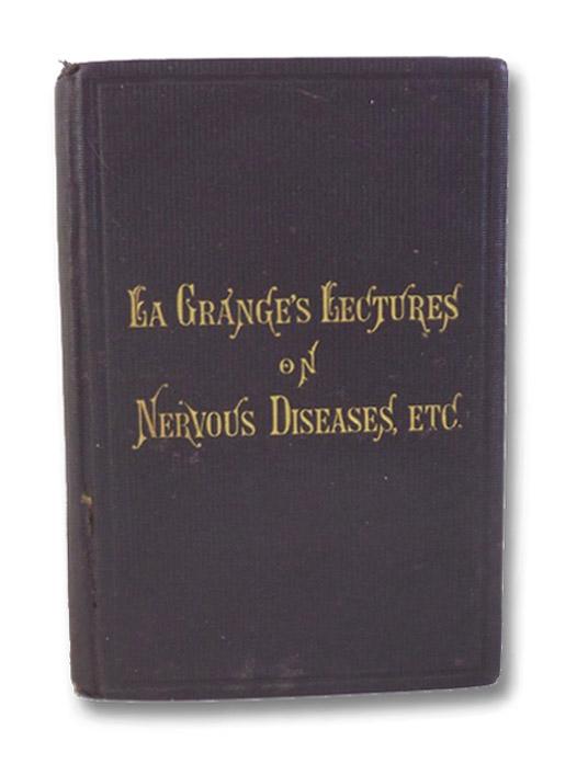 Secrets Revealed. A Course of Lectures [La Grange's Lectures on Nervous Diseases, Etc.], LaGrange [La Grange], R. [Robert] J.