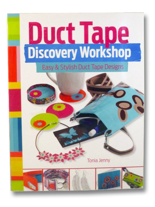 Duct Tape Discovery Workshop: Easy & Stylish Duct Tape Designs, Jenny, Tonia