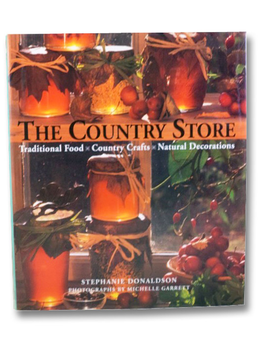 The Country Store: Traditional Food, Country Crafts, Natural Decorations, Donaldson, Stephanie; Garrett, MIchelle