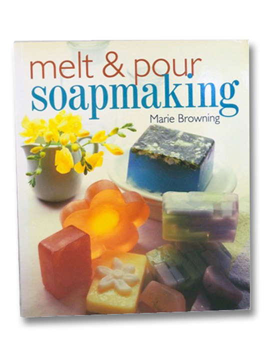 Melt & Pour Soapmaking, Browning, Marie