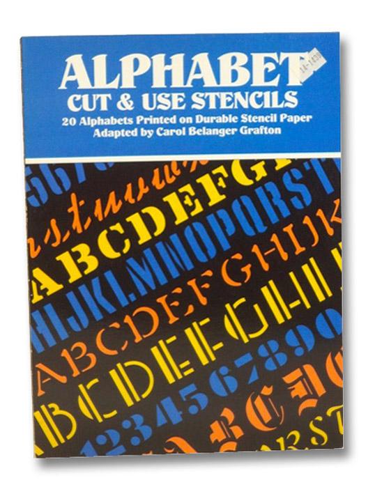 Alphabet Cut & Use Stencils : 20 Alphabets Printed on Durable Stencil Paper, Grafton, Carol Belanger