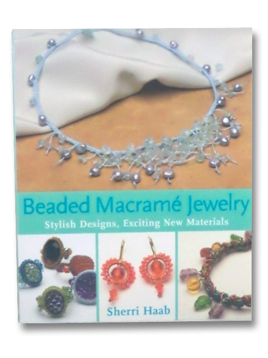Beaded Macrame Jewelry: Stylish Designs, Exciting New Materials, Haab, Sherri