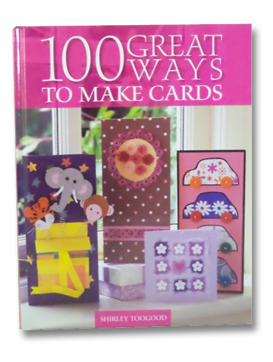 100 Great Ways to Make Cards, Toogood, Shirley