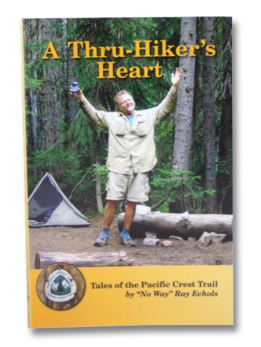 A Thru-Hiker's Heart: Tales of the Pacific Crest Trail, Echols, Ray