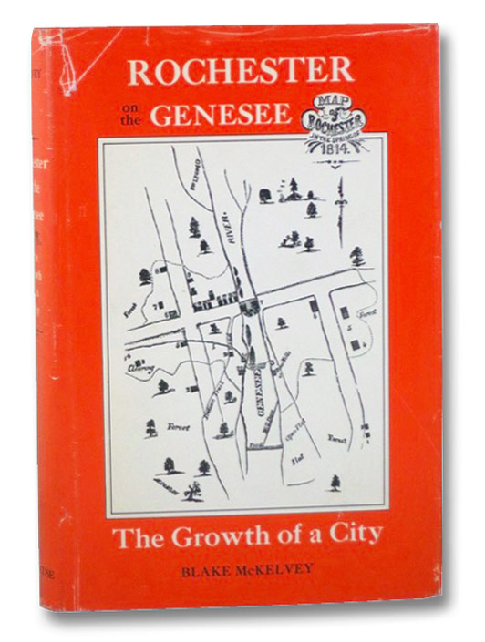 Rochester on the Genesee: The Growth of a City (A York State Book), McKelvey, Blake