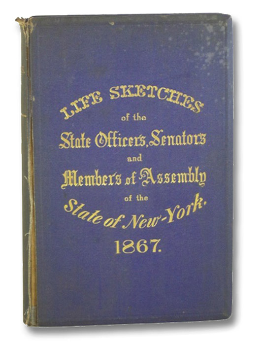 Life Sketches of the State Officers, Senators, and Members of the Assembly of the State of New York, in 1867., Harlow, S.R.; Boone, H.H.
