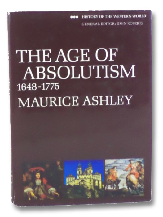 The Age of Absolutism, 1648-1775 (History of the Western World), Ashley, Maurice