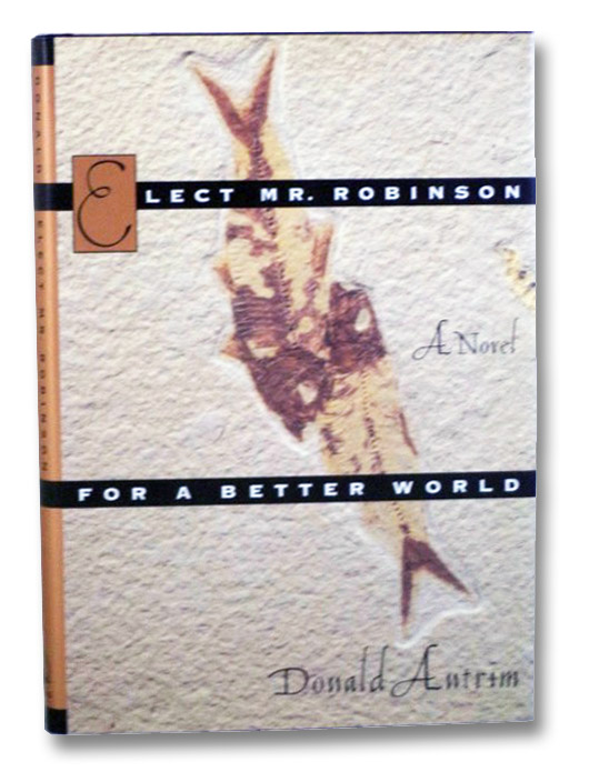 Elect Mr. Robinson for a Better World: A Novel, Antrim, Donald