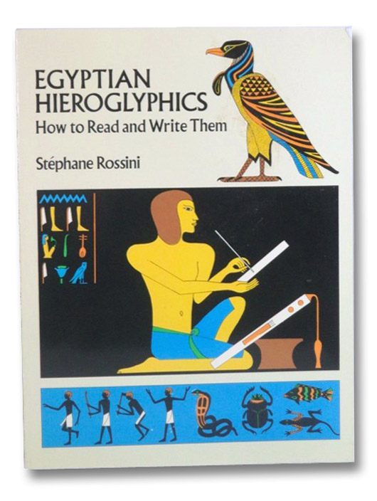 Egyptian Hieroglyphics: How to Read and Write Them, Rossini, Stephane