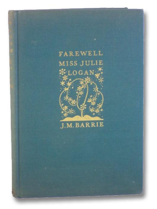 Farewell Miss Julie Logan: A Wintry Tale, Barrie, J.M. [James Matthew]