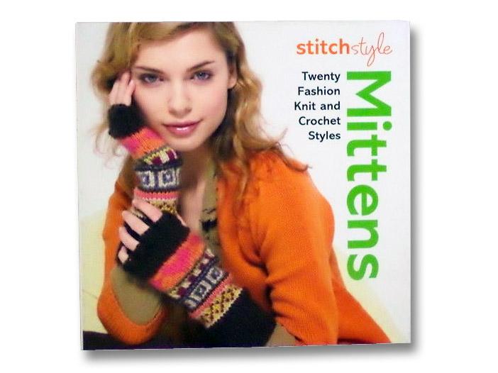 Mittens: Twenty Fashion Knit and Crochet Styles (Stitch Style)