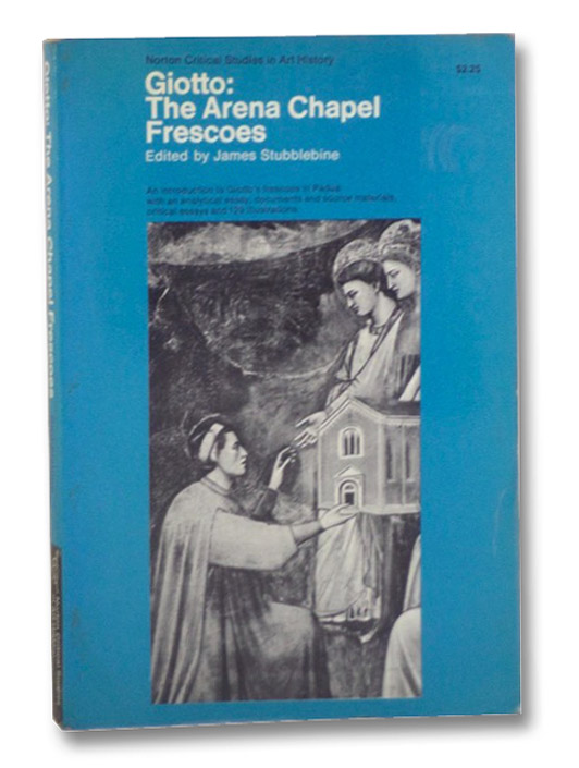 Giotto: The Arena Chapel Frescoes (Norton Critical Studies in Art History), [Giotto]; Stubblebine, James