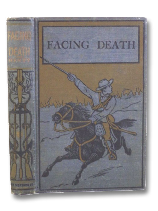 Facing Death or The Hero of the Vaughan Pit: A Tale of the Coal Mines, Henty, G.A. [George Alfred]
