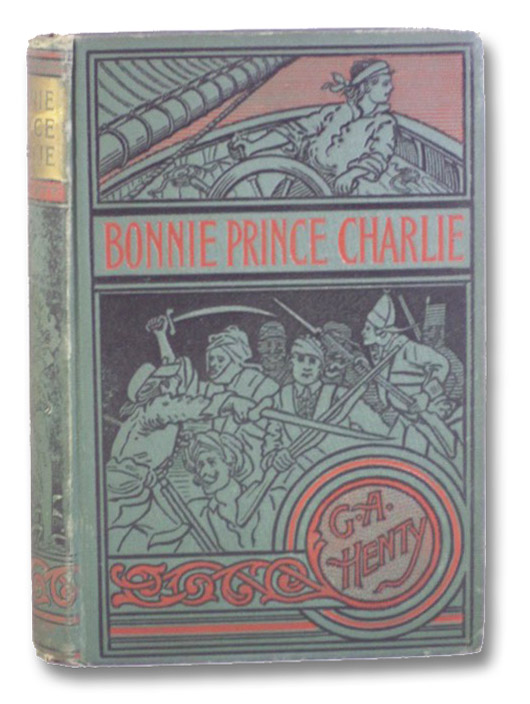 Bonnie Prince Charlie: A Tale of Fontenoy and Culloden., Henty, G.A. [George Alfred]
