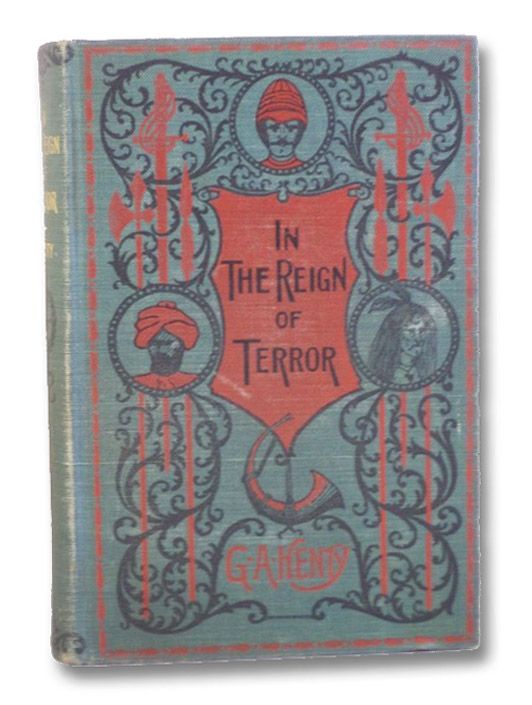 In the Reign of Terror: The Adventures of a Westminster Boy., Henty, G.A. [George Alfred]