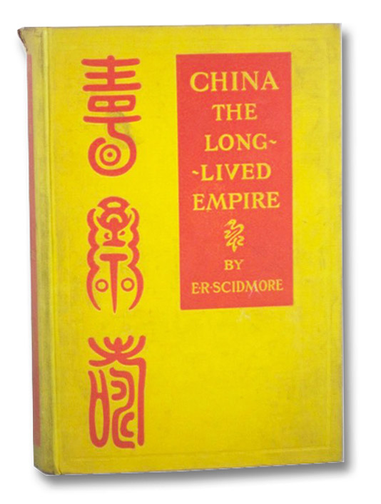 China the Long-Lived Empire, Scidmore, E.R. [Eliza Ruhamah]