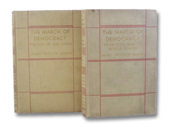 The March of Democracy, in Two Volumes: The Rise of the Union; From Civil War to World Power, Adams, James Truslow