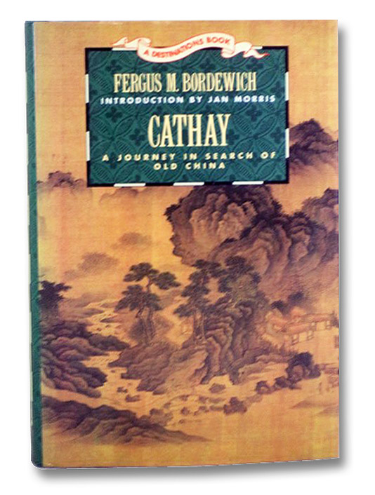 Cathay: A Journey in Search of Old China (A Destinations Book), Bordewich, Fergus M.; Morris, Jan