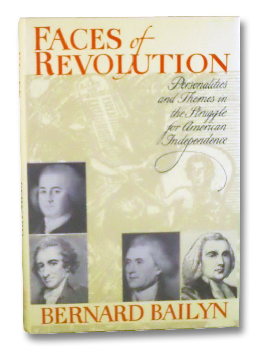 Faces of Revolution: Personalities and Themes in the Struggle for American Independence, Bailyn, Bernard