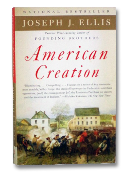 American Creation: Triumphs and Tragedies at the Founding of the Republic, Ellis, Joseph J.