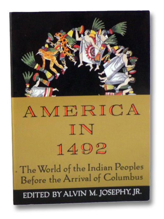 America in 1492: The World of the Indian Peoples Before the Arrival of Columbus, Josephy, Jr., Alvin M.