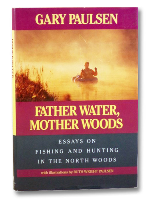 Father Water, Mother Woods: Essays on Fishing and Hunting in the North Woods, Paulsen, Gary; Paulsen, Ruth Wright