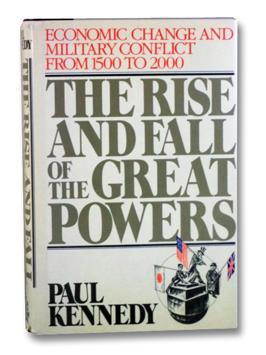 The Rise and Fall of the Great Powers: Economic Change and Military Conflict from 1500 to 2000, Kennedy, Paul