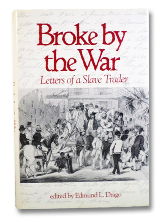 Broke by the War: Letters of a Slave Trader, McElveen, A.J.; Drago, Edmund L. (Editor)