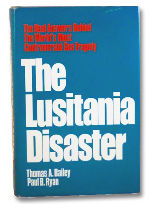 The Lusitania Disaster: The Real Answers Behind the World's Most Controversial Sea Tragedy, Bailey, Thomas A.; Ryan, Paul B.