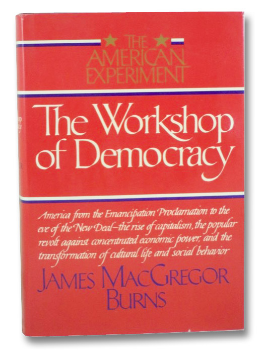 The Workshop of Democracy (The American Experiment, Volume II [2]), Burns, James MacGregor