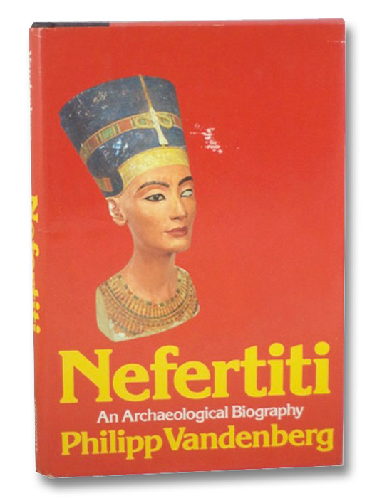 Nefertiti: An Archaeological Biography, Vandenberg, Philipp; Hein, Ruth