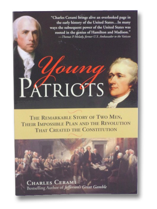 Young Patriots: The Remarkable Story of Two Men, Their Impossible Plan and the Revolution That Created the Constitution, Cerami, Charles