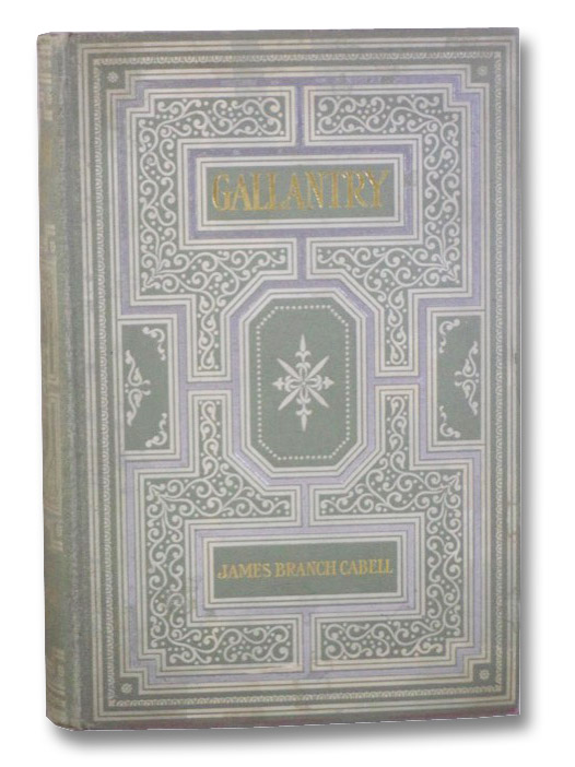 Gallantry: An Eighteenth Century Dizain in Ten Comedies, with an Afterpiece, Cabell, James Branch