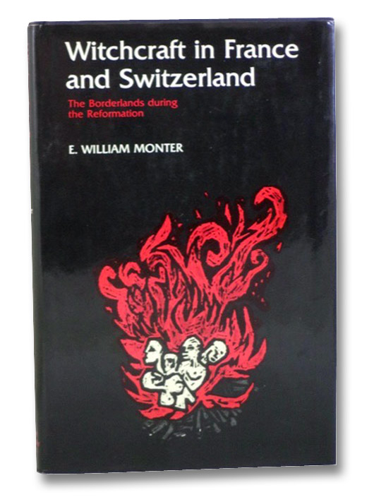 Witchcraft in France and Switzerland: The Borderlands during the Reformation, Monter, E. William