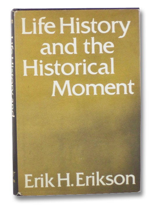 Life History and the Historical Moment, Erikson, Erik H.