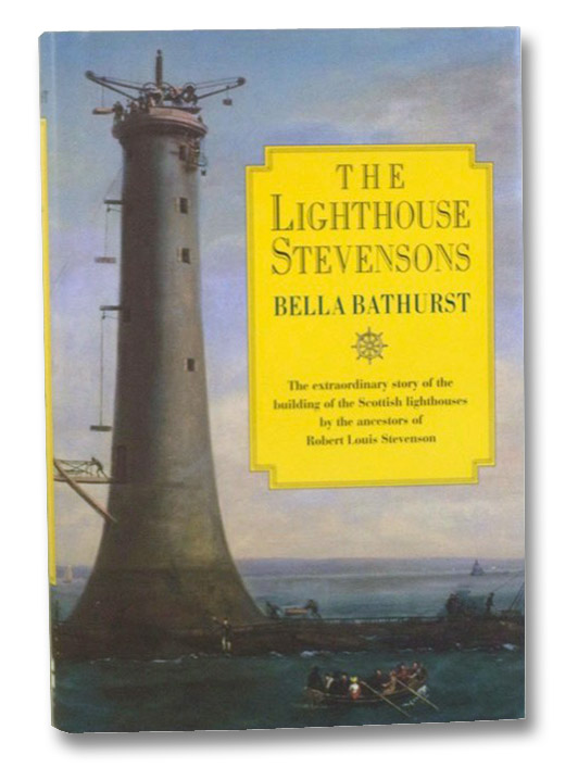 The Lighthouse Stevensons: The Extraordinary Story of the Building of the Scottish Lighthouses by the Ancestors of Robert Louis Stevenson, Bathurst, Bella