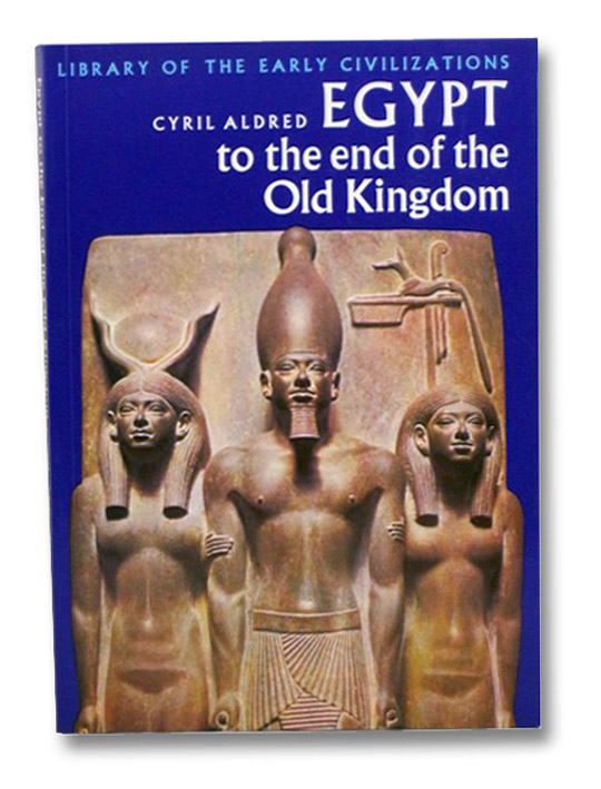 Egypt to the End of the Old Kingdom (Library of the Early Civilizations), Aldred, Cyril