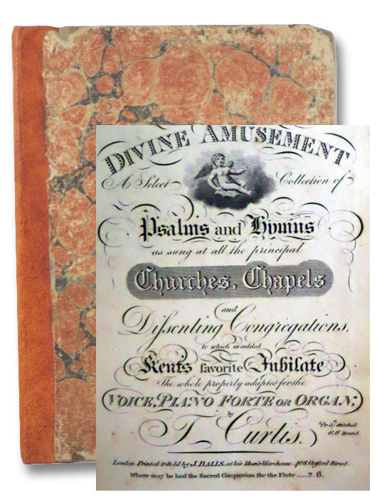 Divine Amusement Volume 3 [Three]: A Select Collection of Psalms and Hymns as Sung at All the Principal Churches, Chapels and Dissenting Congregations, to Which is Added Kent's Favorite Jubilate, the Whole Property Adapted for the Voice, Piano Forte or Organ, Curtis, T. (Thomas)